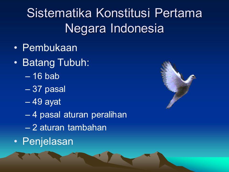 Sistematika Konstitusi Pertama Negara Indonesia Pembukaan Batang Tubuh: –16 bab –37 pasal –49 ayat –4 pasal aturan peralihan –2 aturan tambahan Penjel