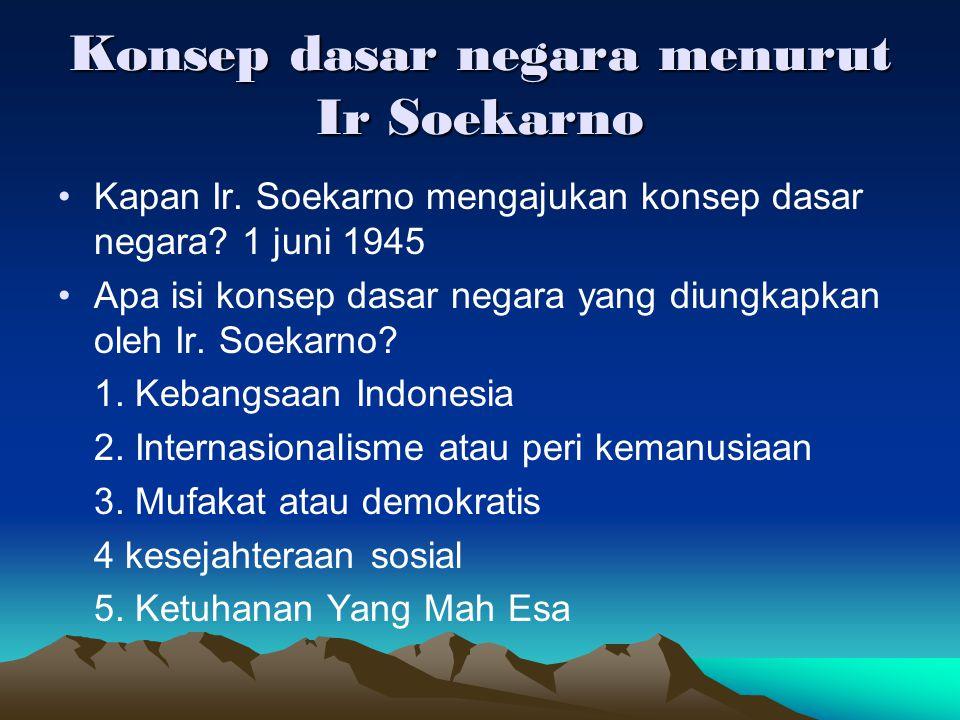 Konsep dasar negara menurut Ir Soekarno Kapan Ir. Soekarno mengajukan konsep dasar negara? 1 juni 1945 Apa isi konsep dasar negara yang diungkapkan ol