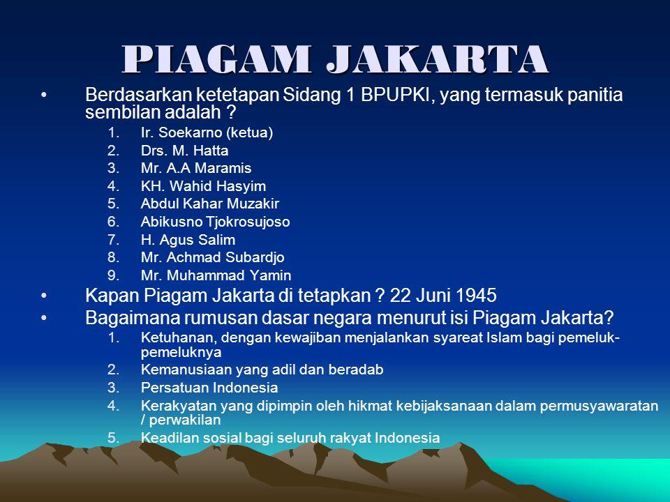 PIAGAM JAKARTA Berdasarkan ketetapan Sidang 1 BPUPKI, yang termasuk panitia sembilan adalah ? 1.Ir. Soekarno (ketua) 2.Drs. M. Hatta 3.Mr. A.A Maramis