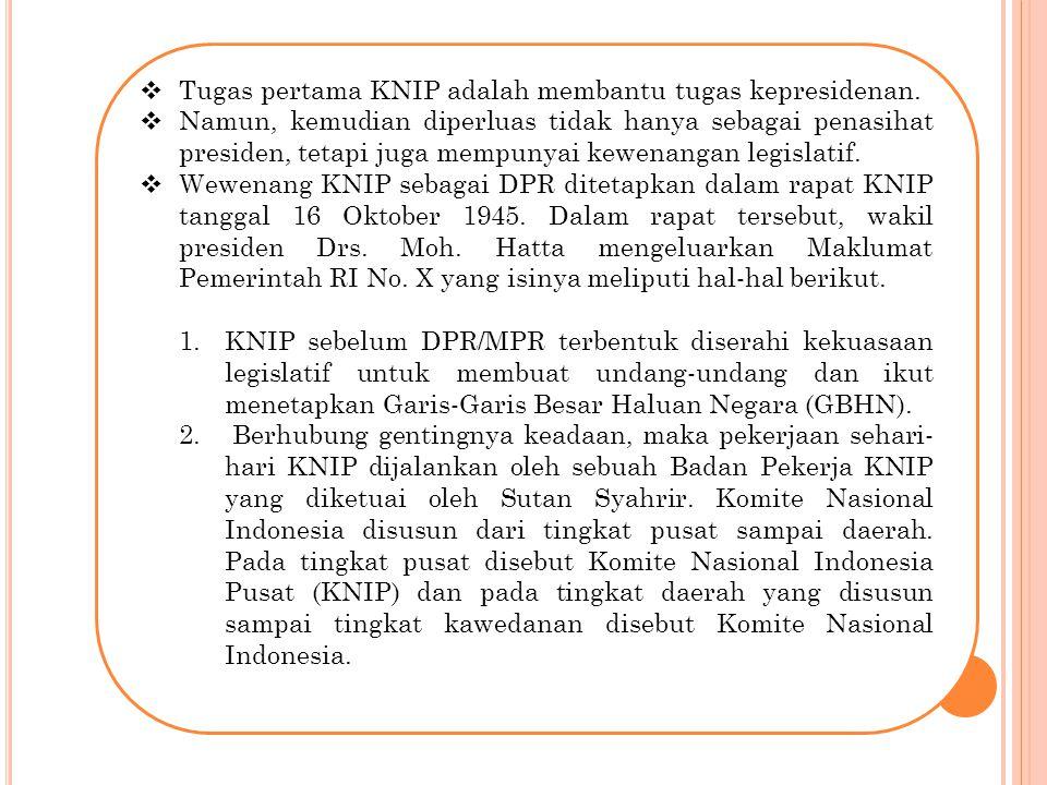  Tugas pertama KNIP adalah membantu tugas kepresidenan.  Namun, kemudian diperluas tidak hanya sebagai penasihat presiden, tetapi juga mempunyai kew