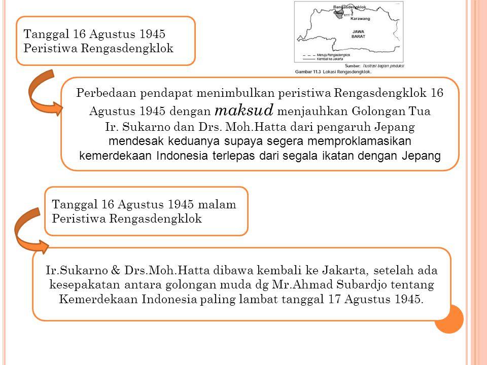 Tanggal 16 Agustus 1945 Peristiwa Rengasdengklok Perbedaan pendapat menimbulkan peristiwa Rengasdengklok 16 Agustus 1945 dengan maksud menjauhkan Golo