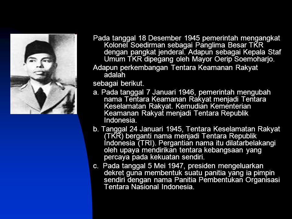 Pada tanggal 18 Desember 1945 pemerintah mengangkat Kolonel Soedirman sebagai Panglima Besar TKR dengan pangkat jenderal. Adapun sebagai Kepala Staf U