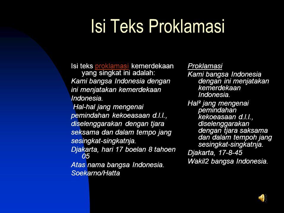 Isi Teks Proklamasi Isi teks proklamasi kemerdekaan yang singkat ini adalah:proklamasi Kami bangsa Indonesia dengan ini menjatakan kemerdekaan Indones