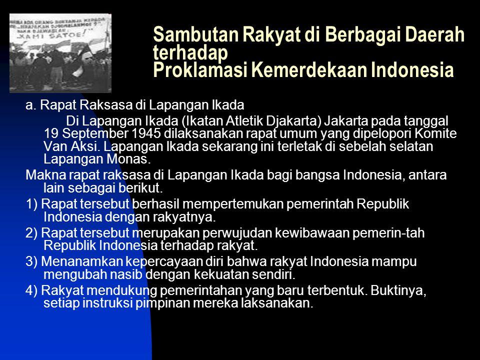 Sambutan Rakyat di Berbagai Daerah terhadap Proklamasi Kemerdekaan Indonesia a. Rapat Raksasa di Lapangan lkada Di Lapangan Ikada (Ikatan Atletik Djak