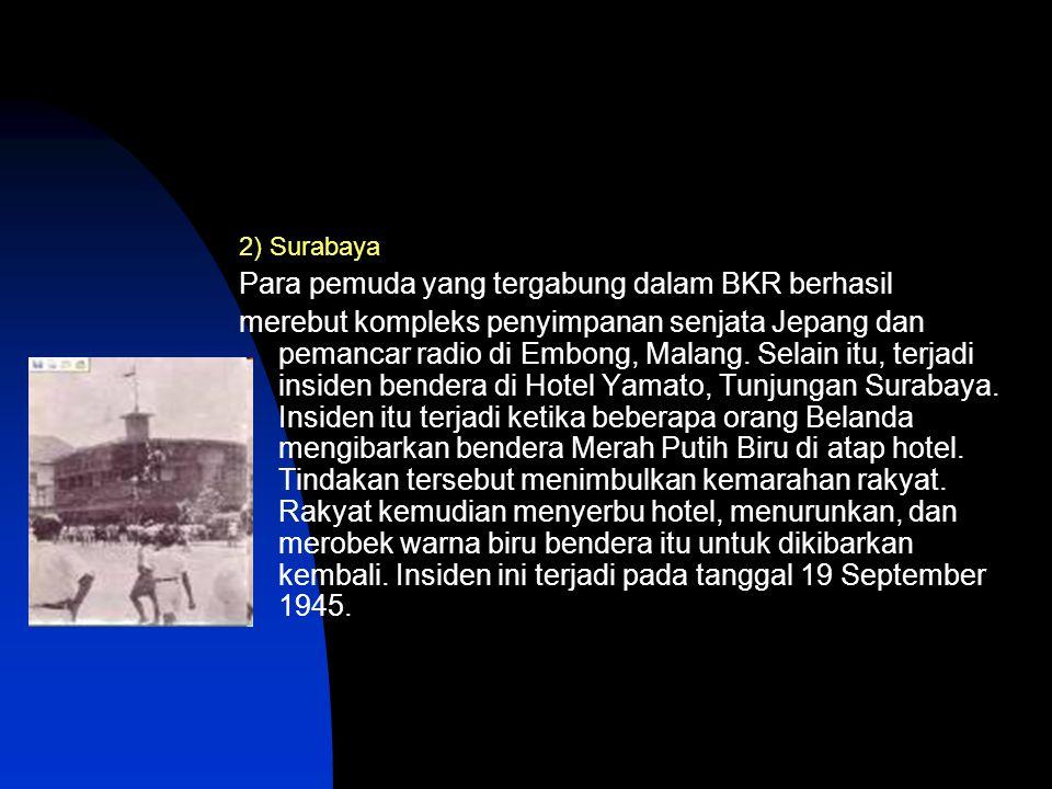 2) Surabaya Para pemuda yang tergabung dalam BKR berhasil merebut kompleks penyimpanan senjata Jepang dan pemancar radio di Embong, Malang. Selain itu