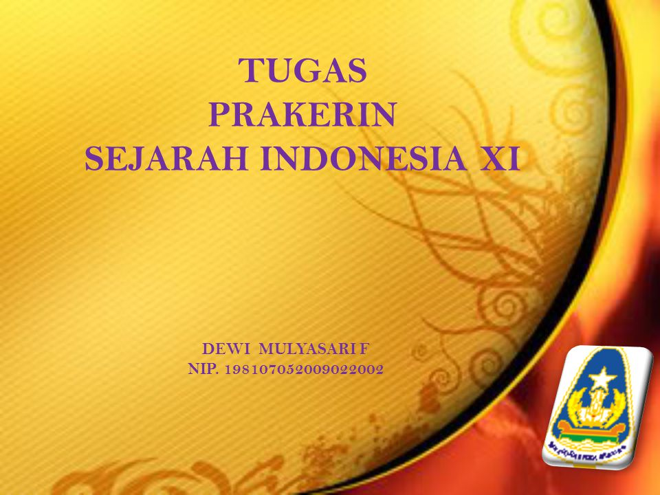 TUGAS PRAKERIN SEJARAH INDONESIA XI DEWI MULYASARI F NIP. 198107052009022002