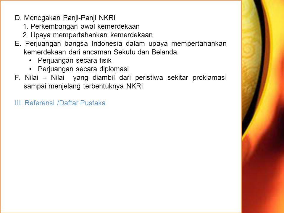 D. Menegakan Panji-Panji NKRI 1. Perkembangan awal kemerdekaan 2. Upaya mempertahankan kemerdekaan E. Perjuangan bangsa Indonesia dalam upaya memperta