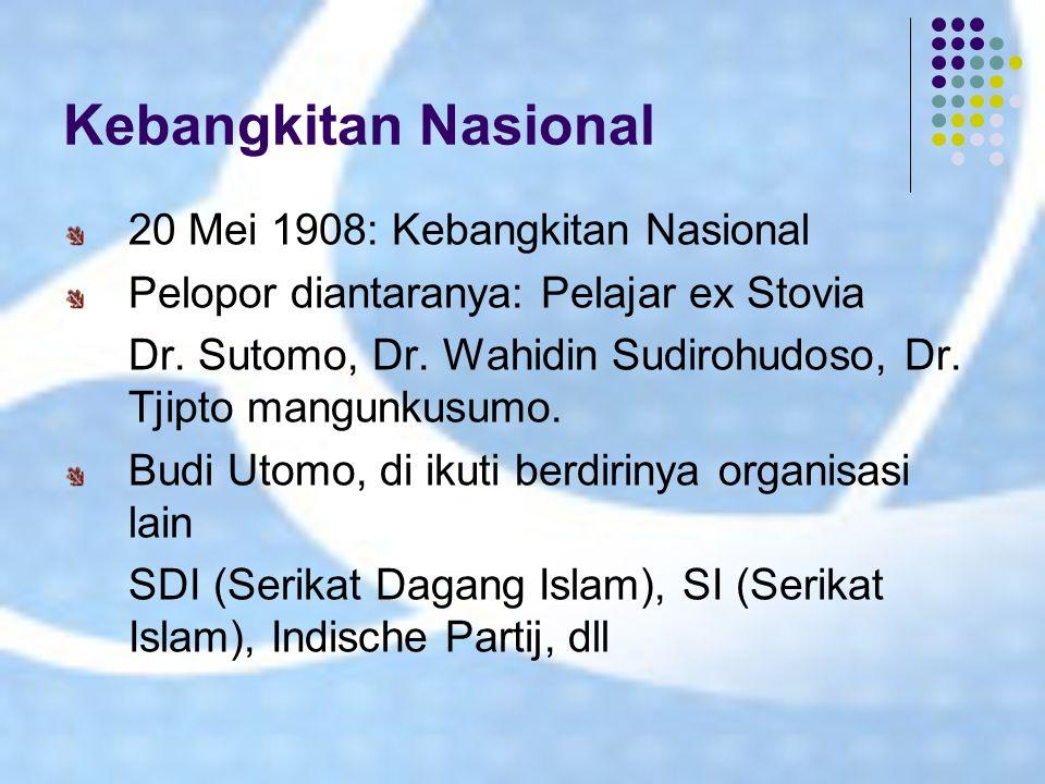 Kebangkitan Nasional 20 Mei 1908: Kebangkitan Nasional Pelopor diantaranya: Pelajar ex Stovia Dr. Sutomo, Dr. Wahidin Sudirohudoso, Dr. Tjipto mangunk