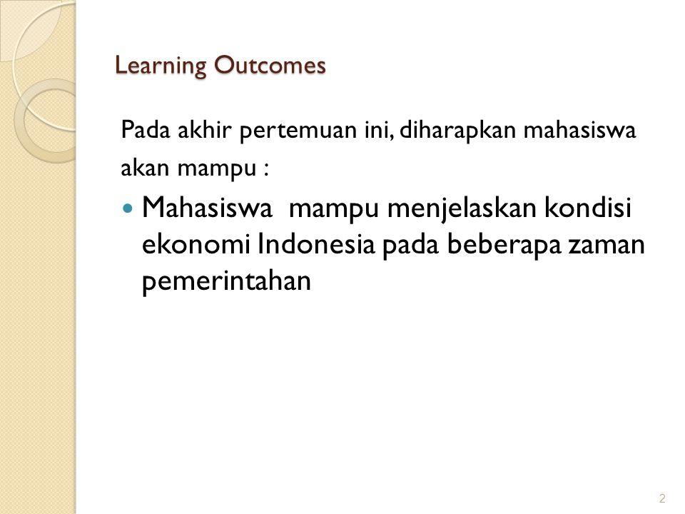 Learning Outcomes Pada akhir pertemuan ini, diharapkan mahasiswa akan mampu : Mahasiswa mampu menjelaskan kondisi ekonomi Indonesia pada beberapa zama