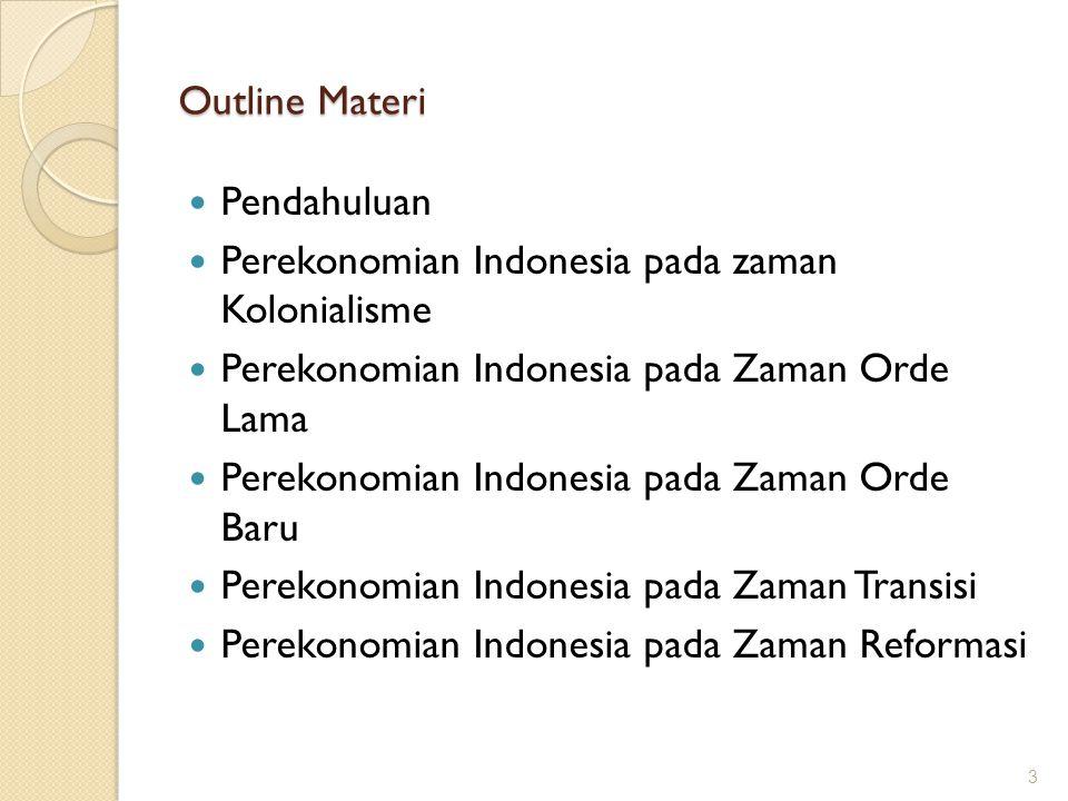 Outline Materi Pendahuluan Perekonomian Indonesia pada zaman Kolonialisme Perekonomian Indonesia pada Zaman Orde Lama Perekonomian Indonesia pada Zama