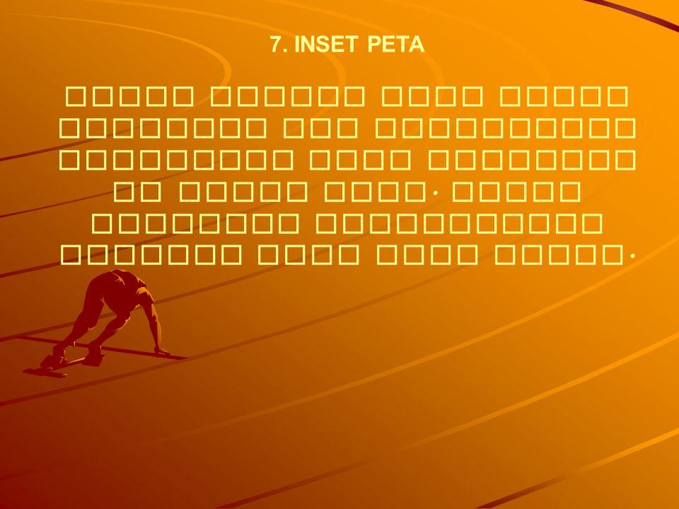 7. INSET PETA Inset adalah peta kecil tambahan dan memberikan kejelasan yang terdapat di dalam peta. Inset bersifat menjelaskan wilayah pada peta utam