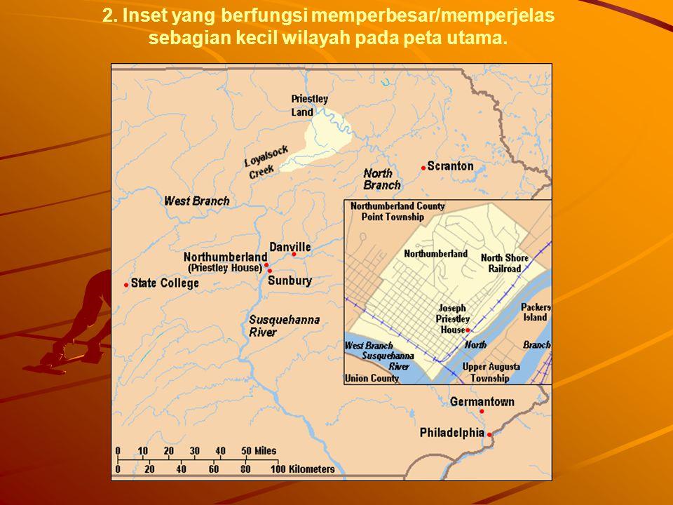 2. Inset yang berfungsi memperbesar/memperjelas sebagian kecil wilayah pada peta utama.
