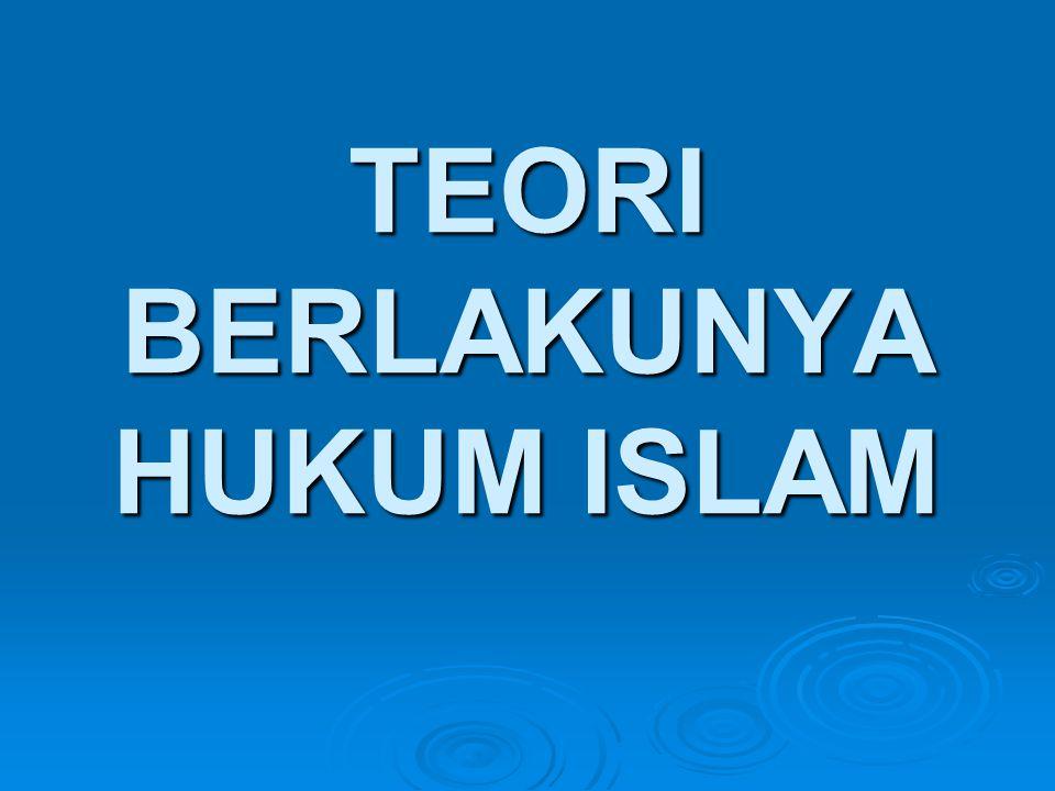 TEORI BERLAKUNYA HUKUM ISLAM