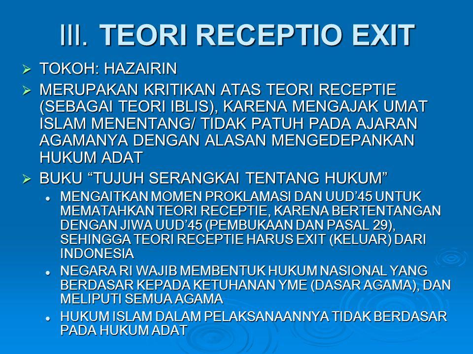 III. TEORI RECEPTIO EXIT  TOKOH: HAZAIRIN  MERUPAKAN KRITIKAN ATAS TEORI RECEPTIE (SEBAGAI TEORI IBLIS), KARENA MENGAJAK UMAT ISLAM MENENTANG/ TIDAK