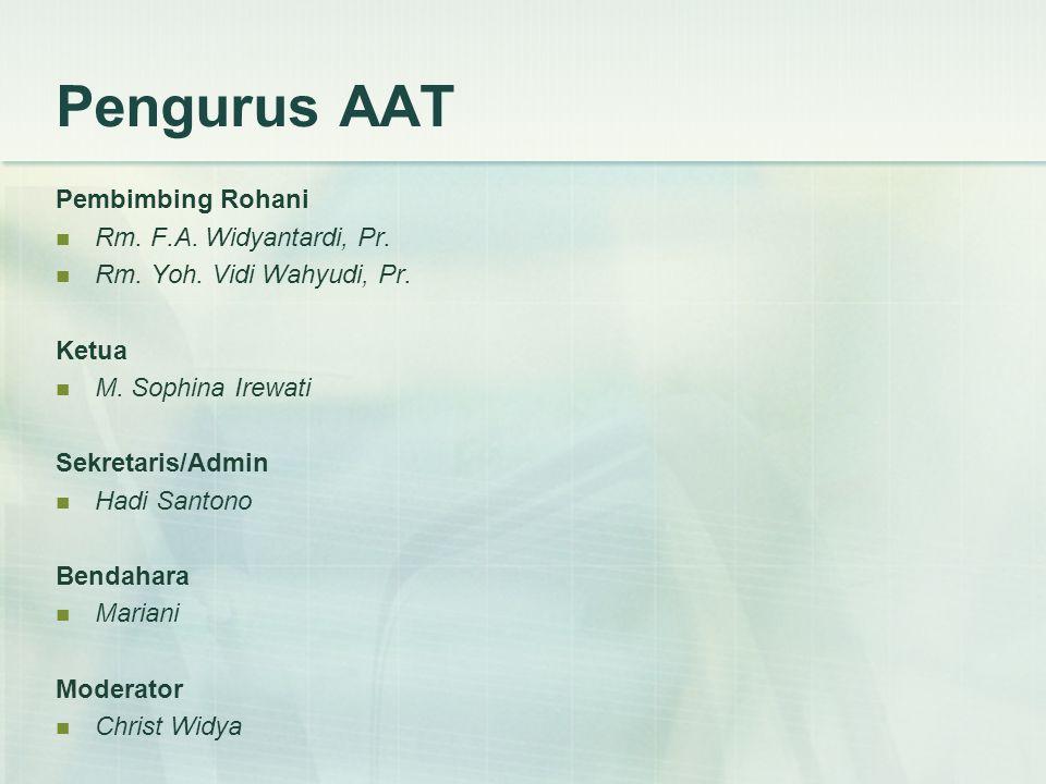 Pengurus AAT Pembimbing Rohani Rm. F.A. Widyantardi, Pr. Rm. Yoh. Vidi Wahyudi, Pr. Ketua M. Sophina Irewati Sekretaris/Admin Hadi Santono Bendahara M