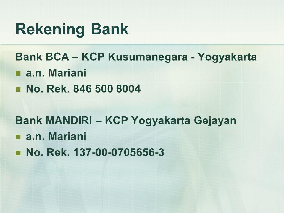 Rekening Bank Bank BCA – KCP Kusumanegara - Yogyakarta a.n. Mariani No. Rek. 846 500 8004 Bank MANDIRI – KCP Yogyakarta Gejayan a.n. Mariani No. Rek.