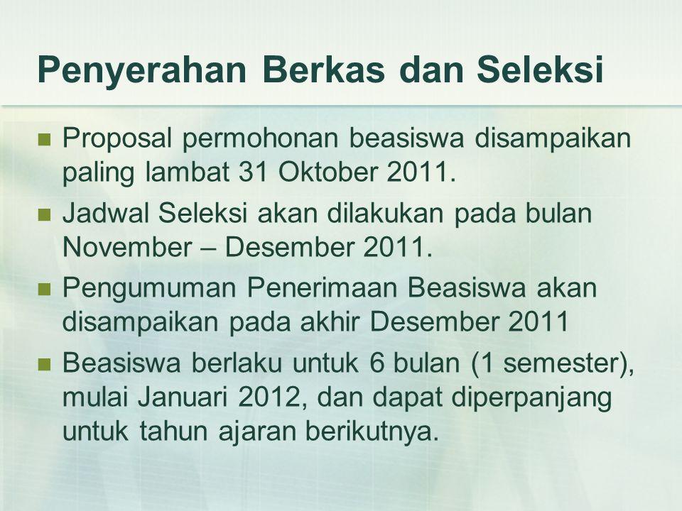 Penyerahan Berkas dan Seleksi Proposal permohonan beasiswa disampaikan paling lambat 31 Oktober 2011. Jadwal Seleksi akan dilakukan pada bulan Novembe