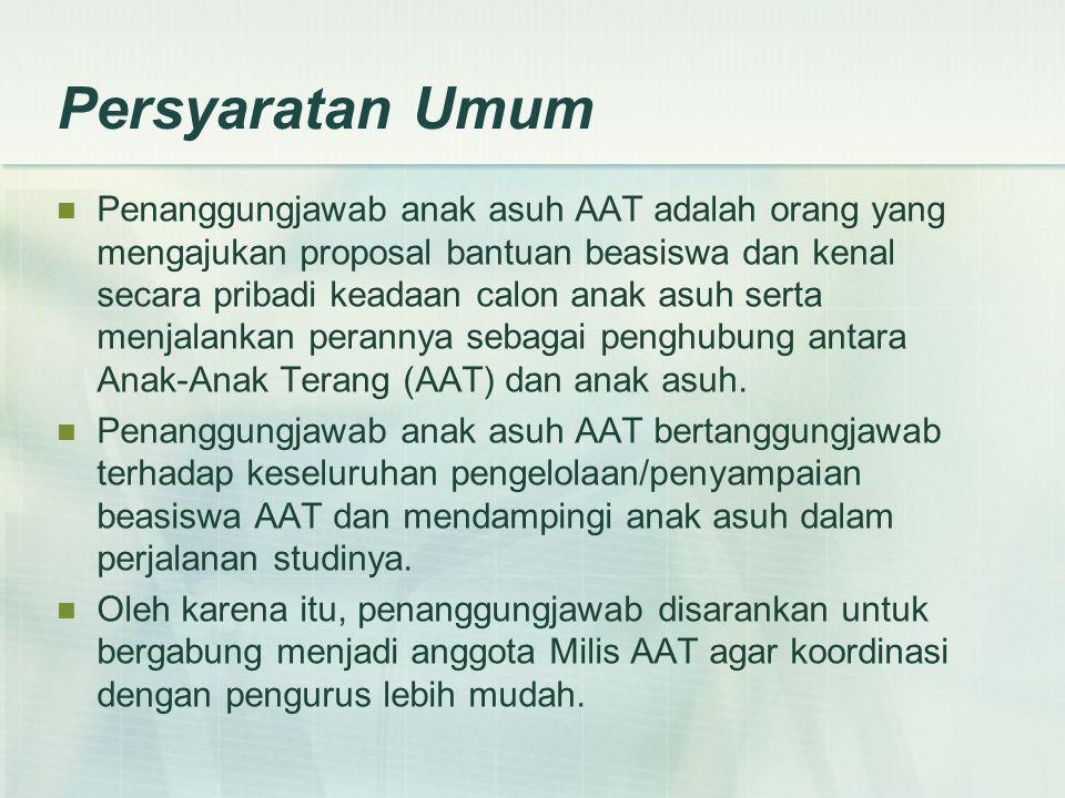 Persyaratan Umum Penanggungjawab anak asuh AAT adalah orang yang mengajukan proposal bantuan beasiswa dan kenal secara pribadi keadaan calon anak asuh
