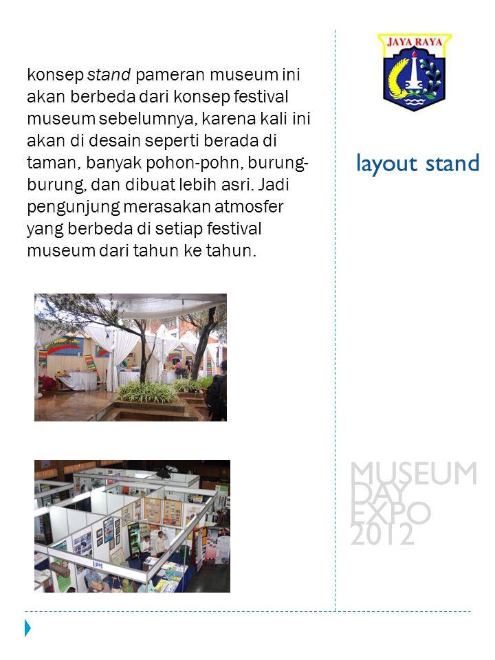 konsep stand pameran museum ini akan berbeda dari konsep festival museum sebelumnya, karena kali ini akan di desain seperti berada di taman, banyak po