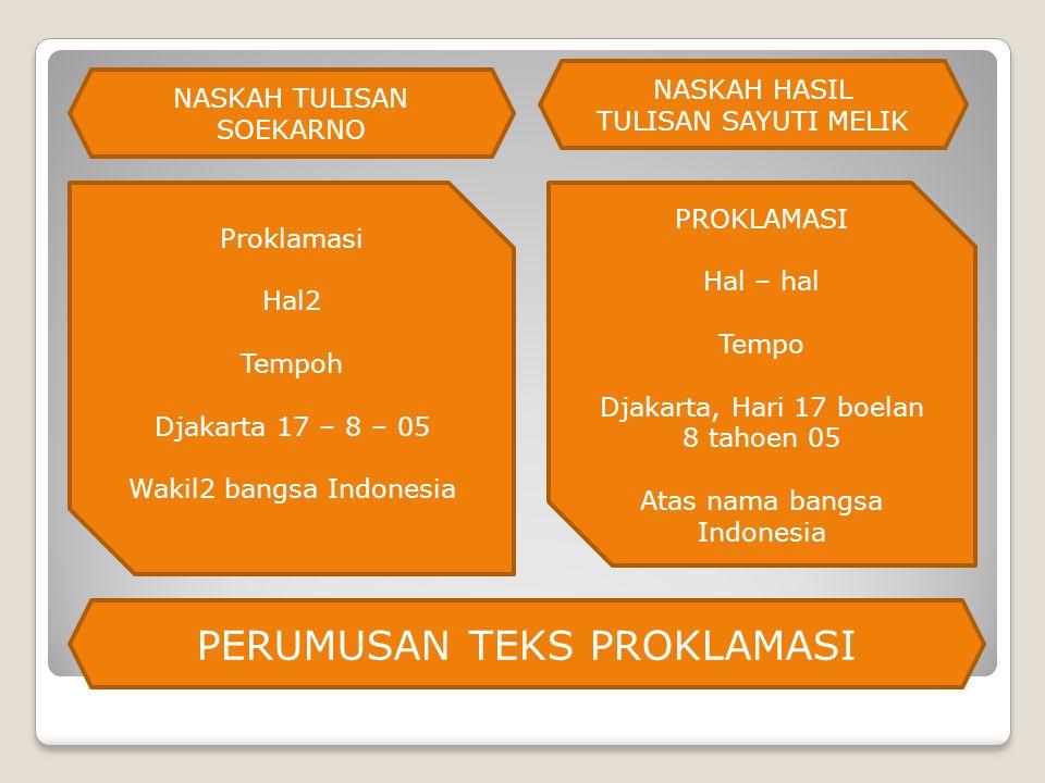 PERUMUSAN TEKS PROKLAMASI NASKAH TULISAN SOEKARNO Proklamasi Hal2 Tempoh Djakarta 17 – 8 – 05 Wakil2 bangsa Indonesia PERUMUSAN TEKS PROKLAMASI NASKAH HASIL TULISAN SAYUTI MELIK PROKLAMASI Hal – hal Tempo Djakarta, Hari 17 boelan 8 tahoen 05 Atas nama bangsa Indonesia