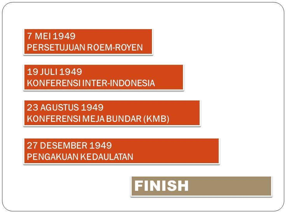 23 AGUSTUS 1949 KONFERENSI MEJA BUNDAR (KMB) 23 AGUSTUS 1949 KONFERENSI MEJA BUNDAR (KMB) 7 MEI 1949 PERSETUJUAN ROEM-ROYEN 7 MEI 1949 PERSETUJUAN ROE