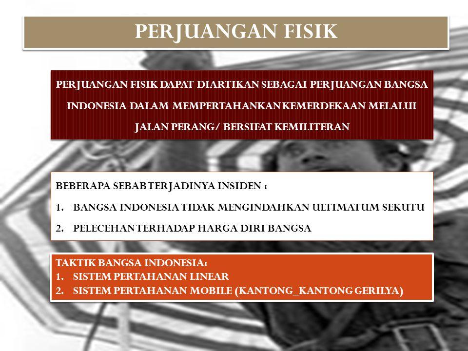 PERJUANGAN FISIK PERJUANGAN FISIK DAPAT DIARTIKAN SEBAGAI PERJUANGAN BANGSA INDONESIA DALAM MEMPERTAHANKAN KEMERDEKAAN MELALUI JALAN PERANG/ BERSIFAT