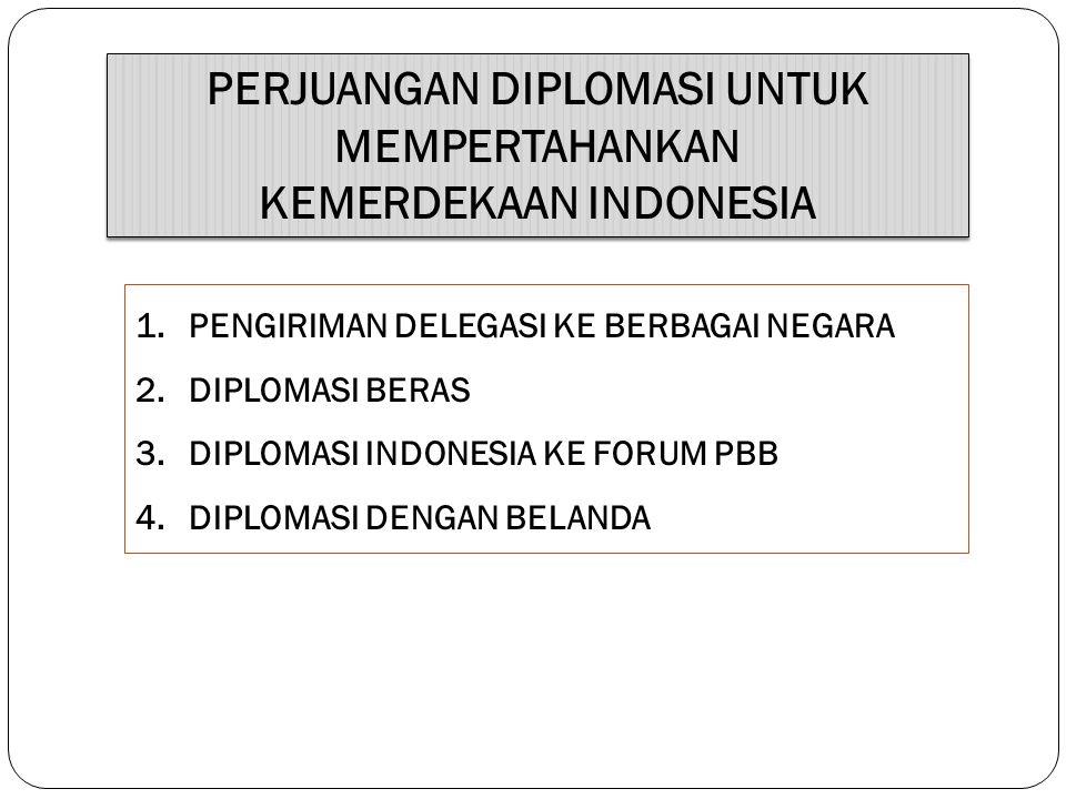 PERJUANGAN DIPLOMASI UNTUK MEMPERTAHANKAN KEMERDEKAAN INDONESIA PERJUANGAN DIPLOMASI UNTUK MEMPERTAHANKAN KEMERDEKAAN INDONESIA 1.PENGIRIMAN DELEGASI