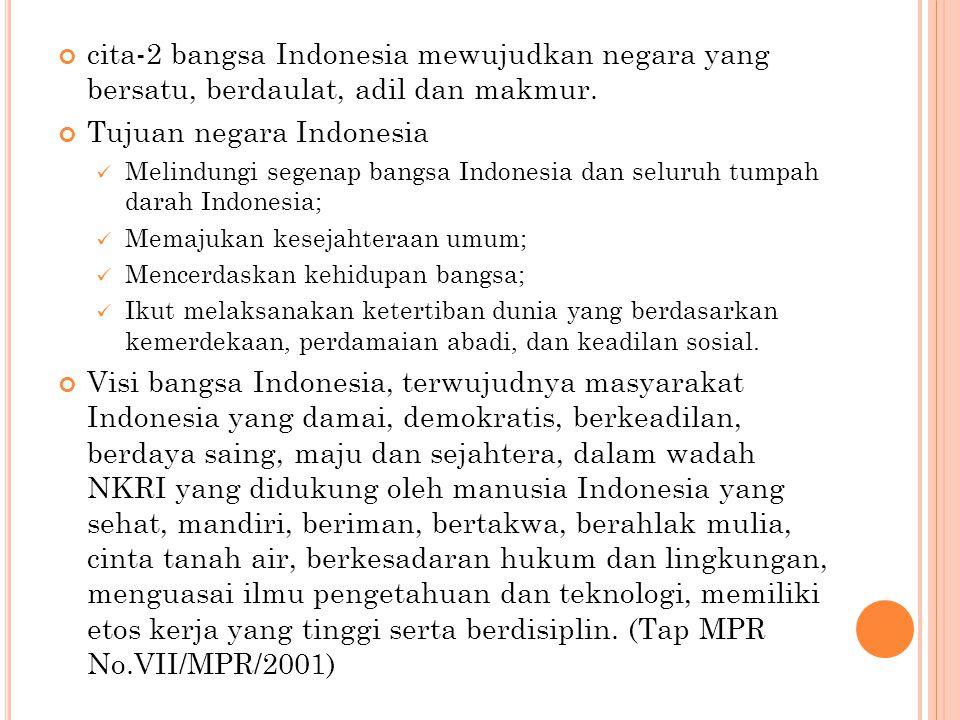 cita-2 bangsa Indonesia mewujudkan negara yang bersatu, berdaulat, adil dan makmur.