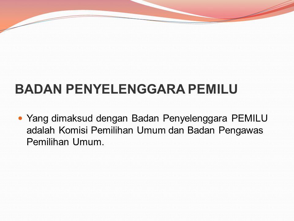 BADAN PENYELENGGARA PEMILU Yang dimaksud dengan Badan Penyelenggara PEMILU adalah Komisi Pemilihan Umum dan Badan Pengawas Pemilihan Umum.