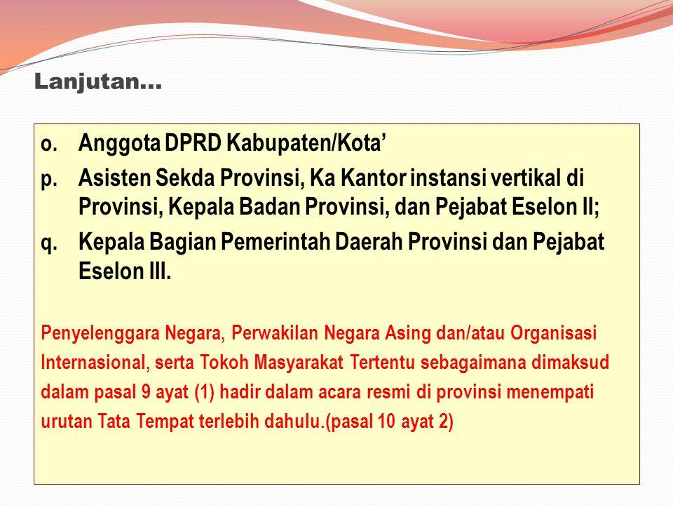 Lanjutan... o. Anggota DPRD Kabupaten/Kota' p. Asisten Sekda Provinsi, Ka Kantor instansi vertikal di Provinsi, Kepala Badan Provinsi, dan Pejabat Ese