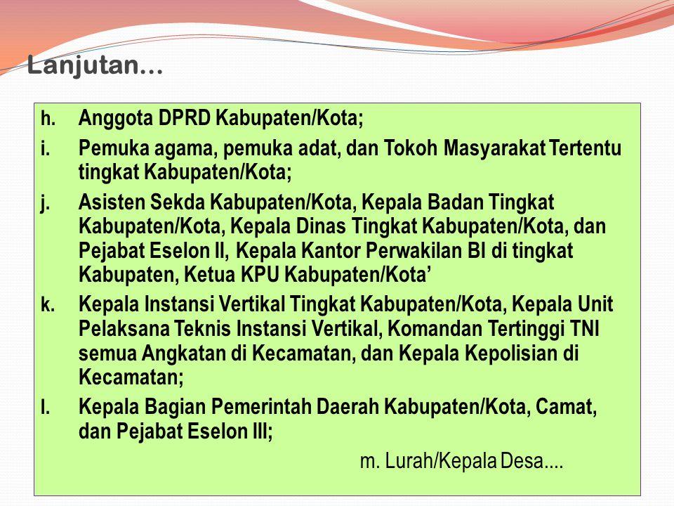 Lanjutan... h. Anggota DPRD Kabupaten/Kota; i. Pemuka agama, pemuka adat, dan Tokoh Masyarakat Tertentu tingkat Kabupaten/Kota; j. Asisten Sekda Kabup