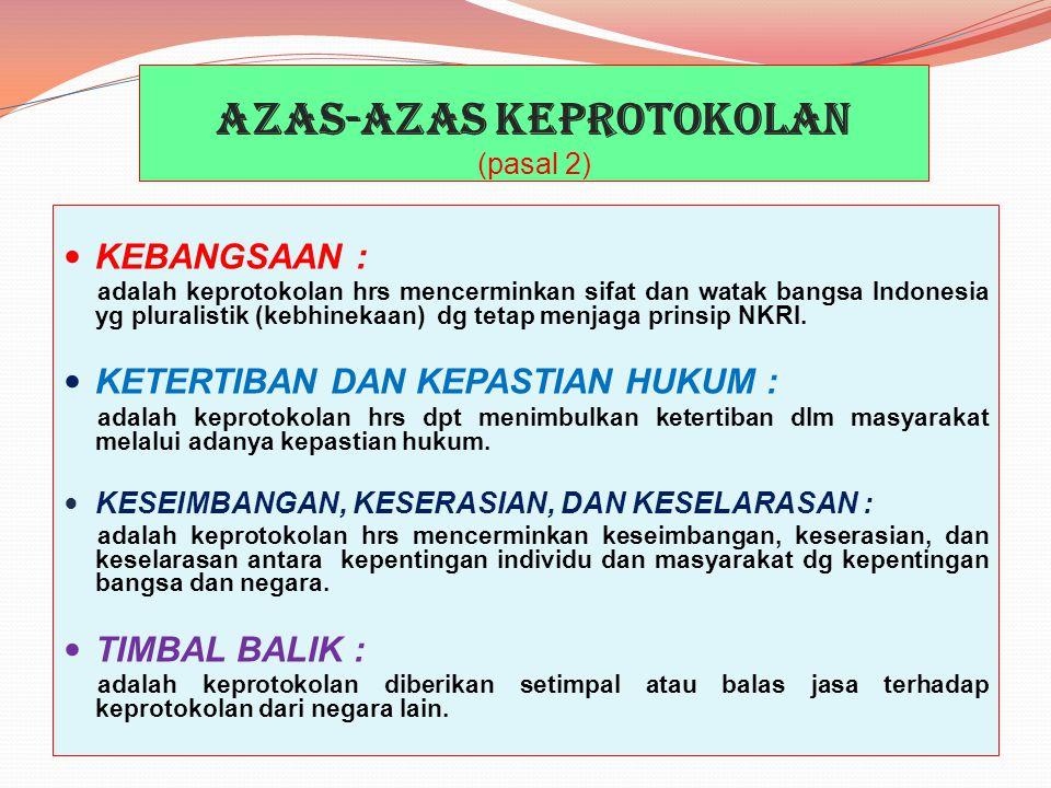 AZAS-AZAS KEPROTOKOLAN (pasal 2) KEBANGSAAN : adalah keprotokolan hrs mencerminkan sifat dan watak bangsa Indonesia yg pluralistik (kebhinekaan) dg te