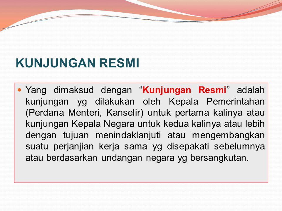 """KUNJUNGAN RESMI Yang dimaksud dengan """"Kunjungan Resmi"""" adalah kunjungan yg dilakukan oleh Kepala Pemerintahan (Perdana Menteri, Kanselir) untuk pertam"""