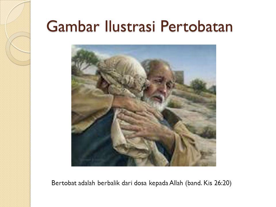 Gambar Ilustrasi Pertobatan Bertobat adalah berbalik dari dosa kepada Allah (band. Kis 26:20)