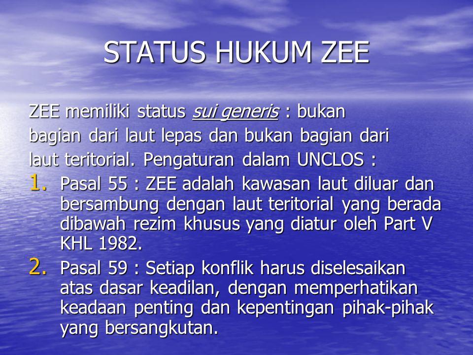 STATUS HUKUM ZEE ZEE memiliki status sui generis : bukan bagian dari laut lepas dan bukan bagian dari laut teritorial.