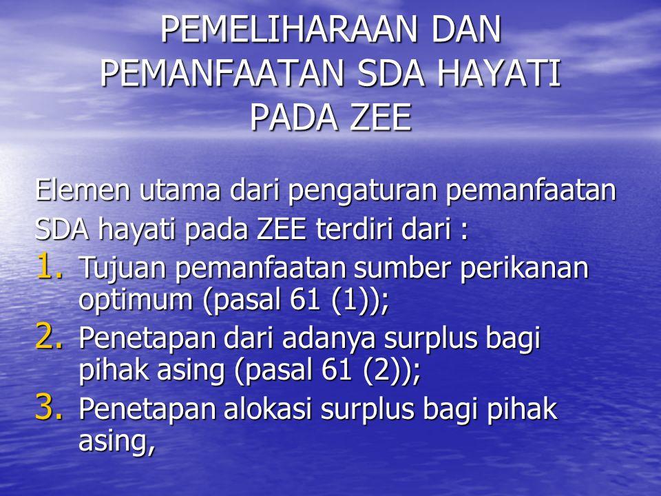 PEMELIHARAAN DAN PEMANFAATAN SDA HAYATI PADA ZEE Elemen utama dari pengaturan pemanfaatan SDA hayati pada ZEE terdiri dari : 1.