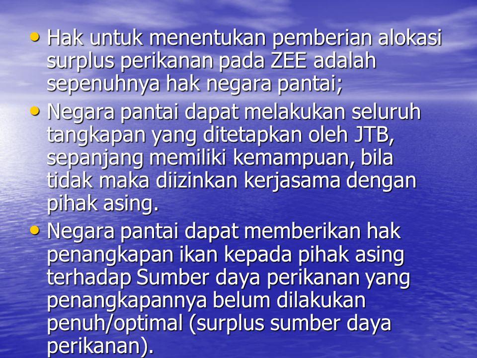 Hak untuk menentukan pemberian alokasi surplus perikanan pada ZEE adalah sepenuhnya hak negara pantai; Hak untuk menentukan pemberian alokasi surplus