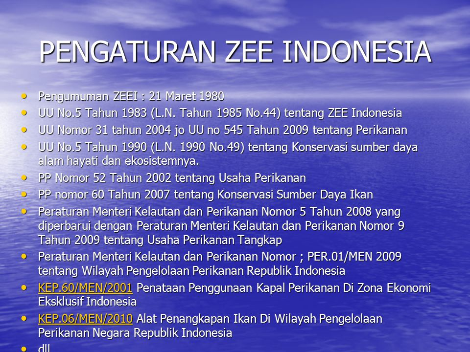 PENGATURAN ZEE INDONESIA Pengumuman ZEEI : 21 Maret 1980 Pengumuman ZEEI : 21 Maret 1980 UU No.5 Tahun 1983 (L.N. Tahun 1985 No.44) tentang ZEE Indone