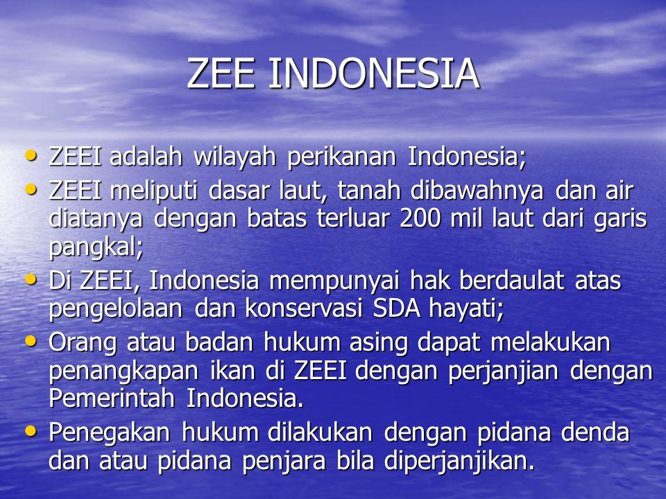 ZEE INDONESIA ZEEI adalah wilayah perikanan Indonesia; ZEEI adalah wilayah perikanan Indonesia; ZEEI meliputi dasar laut, tanah dibawahnya dan air diatanya dengan batas terluar 200 mil laut dari garis pangkal; ZEEI meliputi dasar laut, tanah dibawahnya dan air diatanya dengan batas terluar 200 mil laut dari garis pangkal; Di ZEEI, Indonesia mempunyai hak berdaulat atas pengelolaan dan konservasi SDA hayati; Di ZEEI, Indonesia mempunyai hak berdaulat atas pengelolaan dan konservasi SDA hayati; Orang atau badan hukum asing dapat melakukan penangkapan ikan di ZEEI dengan perjanjian dengan Pemerintah Indonesia.