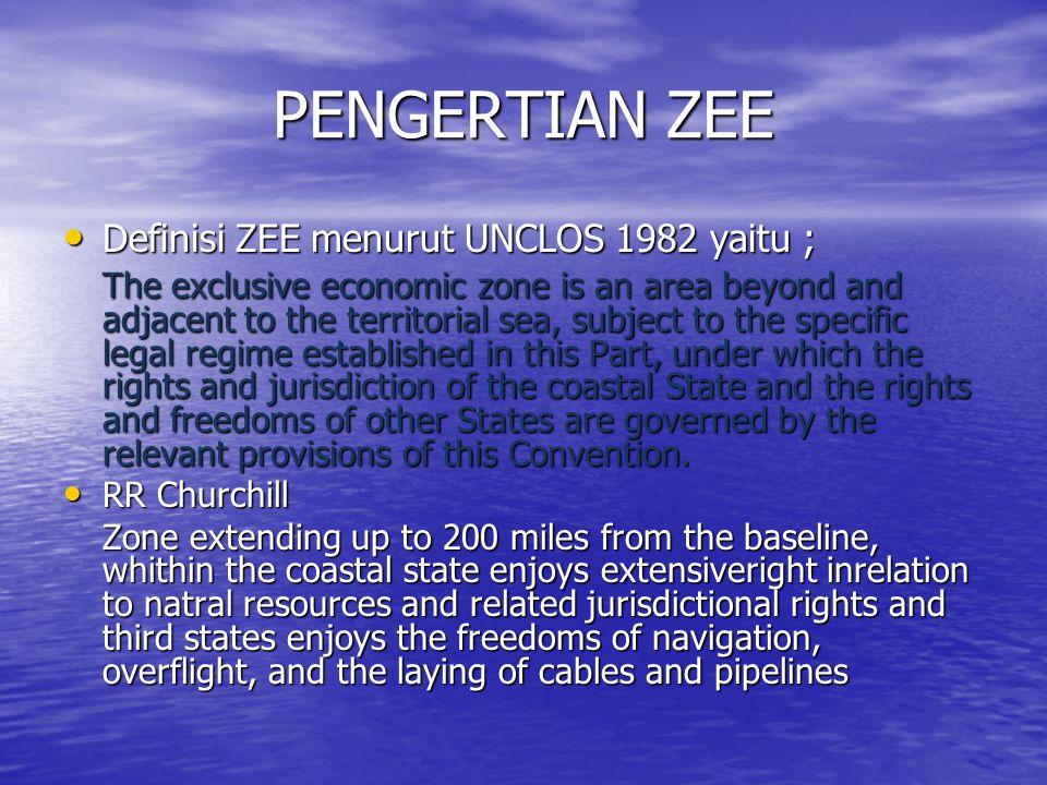 PENGERTIAN ZEE Definisi ZEE menurut UNCLOS 1982 yaitu ; Definisi ZEE menurut UNCLOS 1982 yaitu ; The exclusive economic zone is an area beyond and adj