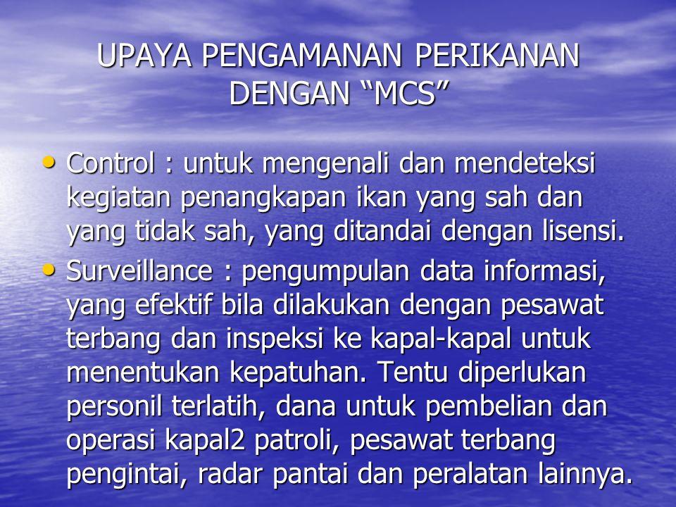 """UPAYA PENGAMANAN PERIKANAN DENGAN """"MCS"""" Control : untuk mengenali dan mendeteksi kegiatan penangkapan ikan yang sah dan yang tidak sah, yang ditandai"""