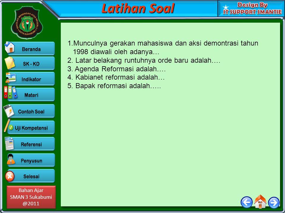 Bahan Ajar SMAN 3 Sukabumi @2011 Bahan Ajar SMAN 3 Sukabumi @2011 Latihan Soal 1.Munculnya gerakan mahasiswa dan aksi demontrasi tahun 1998 diawali oleh adanya… 2.