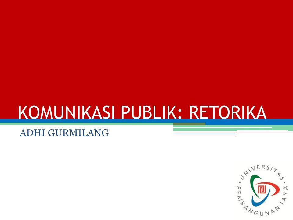 KOMUNIKASI PUBLIK: RETORIKA ADHI GURMILANG
