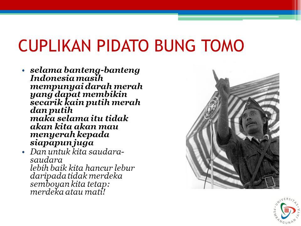 CUPLIKAN PIDATO BUNG TOMO selama banteng-banteng Indonesia masih mempunyai darah merah yang dapat membikin secarik kain putih merah dan putih maka sel