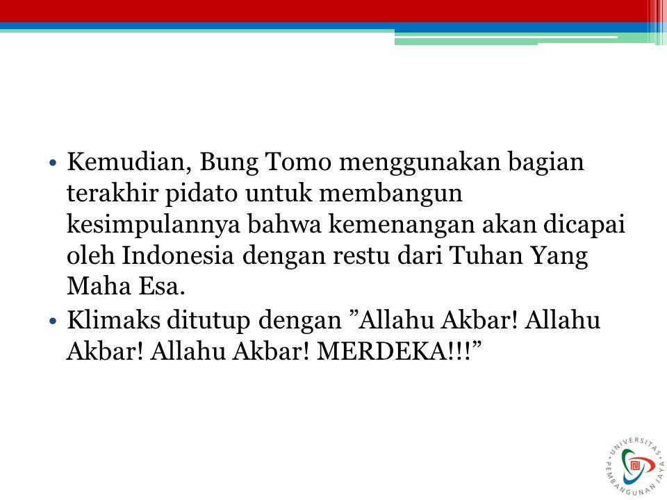 Kemudian, Bung Tomo menggunakan bagian terakhir pidato untuk membangun kesimpulannya bahwa kemenangan akan dicapai oleh Indonesia dengan restu dari Tu
