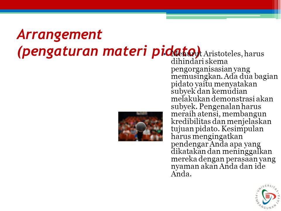 Arrangement (pengaturan materi pidato) Menurut Aristoteles, harus dihindari skema pengorganisasian yang memusingkan. Ada dua bagian pidato yaitu menya