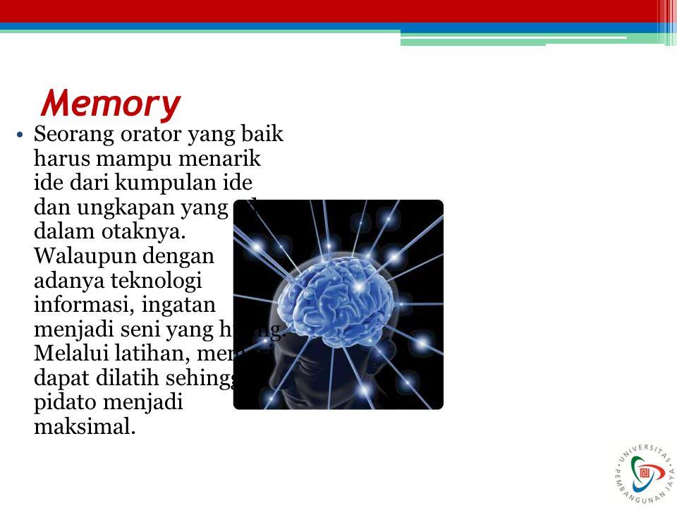 Memory Seorang orator yang baik harus mampu menarik ide dari kumpulan ide dan ungkapan yang ada dalam otaknya. Walaupun dengan adanya teknologi inform