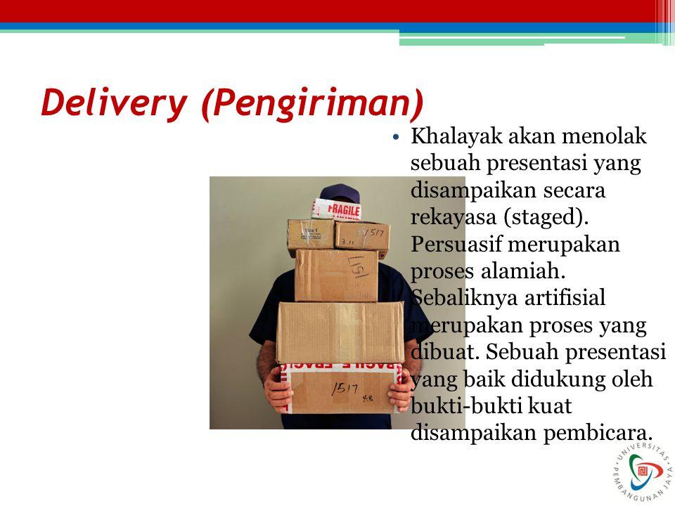 Delivery (Pengiriman) Khalayak akan menolak sebuah presentasi yang disampaikan secara rekayasa (staged). Persuasif merupakan proses alamiah. Sebalikny