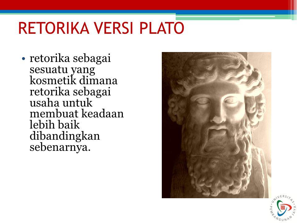 RETORIKA VERSI PLATO retorika sebagai sesuatu yang kosmetik dimana retorika sebagai usaha untuk membuat keadaan lebih baik dibandingkan sebenarnya.