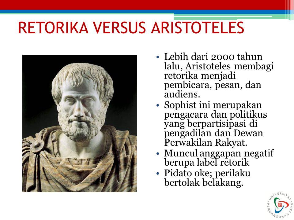 RETORIKA VERSUS ARISTOTELES Lebih dari 2000 tahun lalu, Aristoteles membagi retorika menjadi pembicara, pesan, dan audiens. Sophist ini merupakan peng